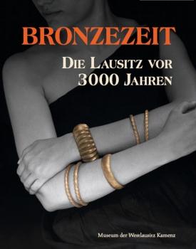 Bronzezeit - Die Lausitz vor 3000 Jahren (digitalisiert)