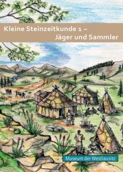 Kleine Steinzeitkunde 1 - Jäger und Sammler
